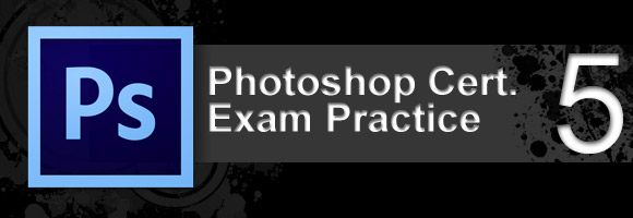 ps exam05Adobe Photoshop Certification Exam Practice 5