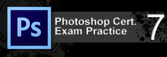 ps exam07Adobe Photoshop Certification Exam Practice 7